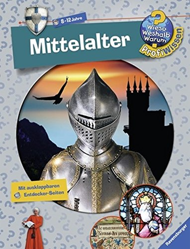 Mittelalter (Wieso? Weshalb? Warum? ProfiWissen, Band 13)