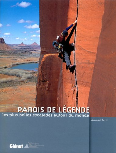 Parois de légende : Les plus belles escalades autour du monde par Arnaud Petit