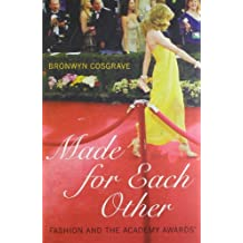 Made for Each Other: Fashion and the Academy Awards by Bronwyn Cosgrave (2007-02-19)