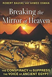 Breaking the Mirror of Heaven: The Conspiracy to Suppress the Voice of Ancient Egypt by Robert Bauval (2012-07-27)