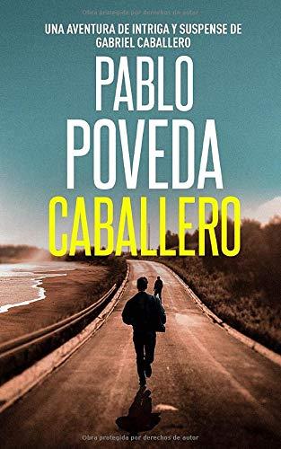 Caballero: Una aventura de intriga y suspense de Gabriel Caballero (Libro)