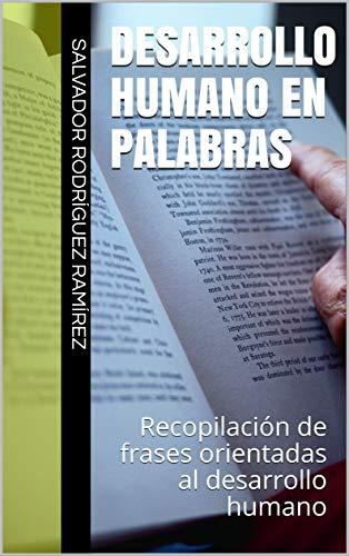 Desarrollo Humano en Palabras: Recopilación de frases orientadas al desarrollo humano (0001 nº 1) por Salvador Rodríguez Ramírez