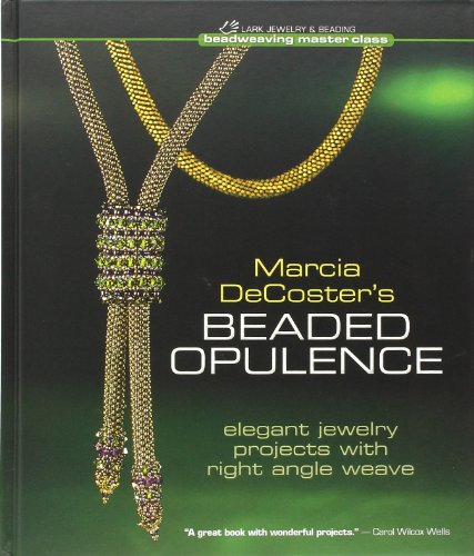 Marcia Decoster's Beaded Opulence: Elegant Jewelry Projects With Right Angle Weave (Beadweaving Master Class) -