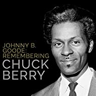 Johnny B. Goode: Remembering Chuck Berry
