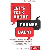 Dein Erfolg: Let's talk about change, baby!: Ein Motivations-Manifest für Unternehmer, Querdenker und alle, die es werden wollen