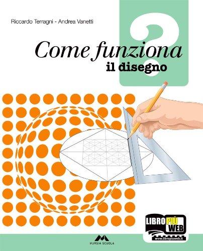 Come funziona?. La tecnologia-Il disegno. Con 36 tavole disegno. Per la Scuola media. Con espansione online