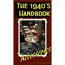 The 1940's Handbook to Accessories (Jewellery and Accessories of the 20th Century)