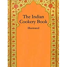 The Indian Cookery Book: Illustrated