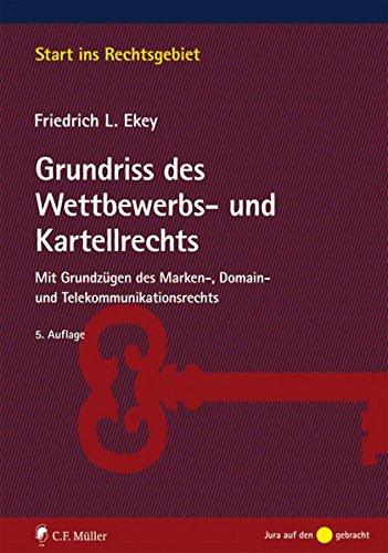 Grundriss des Wettbewerbs- und Kartellrechts: Mit Grundzügen des Marken-, Domain- und Telekommunikationsrechts (Start ins Rechtsgebiet)