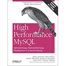 High Performance MySQL / Optimierung, Backups, Replikation und Lastverteilung: Optimierung, Datensicherung & Lastverteilung