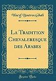 La Tradition Chevaleresque Des Arabes (Classic Reprint)