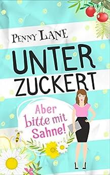Unterzuckert: die etwas andere Geschichte (German Edition) by [Münzer, Hanni, Lane, Penny]