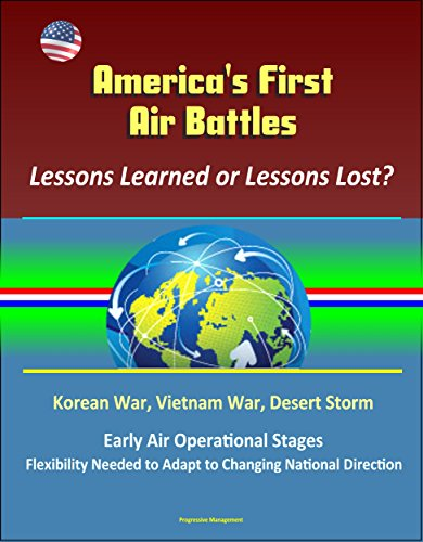 americas-first-air-battles-lessons-learned-or-lessons-lost-korean-war-vietnam-war-desert-storm-early
