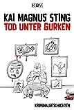 KBV-Krimi: Tod unter Gurken: Kriminalgeschichten von Kai Magnus Sting