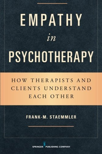 Empathy in Psychotherapy: How Therapists and Clients Understand Each Other by Frank-M. Staemmler (2011-12-09)