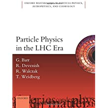 Particle Physics in the LHC Era (Oxford Master Series in Physics)
