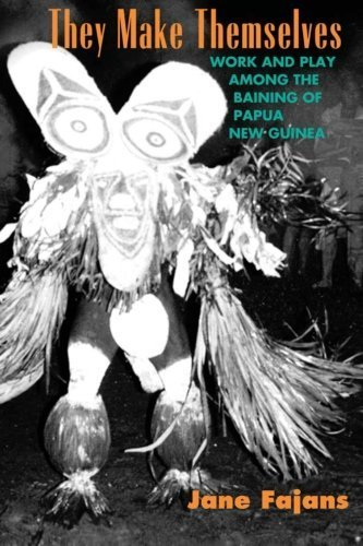 They Make Themselves: Work and Play among the Baining of Papua New Guinea (Worlds of Desire - the Chicago Series on Sexuality, Gender and Culture) by Jane Fajans (1997-08-04)