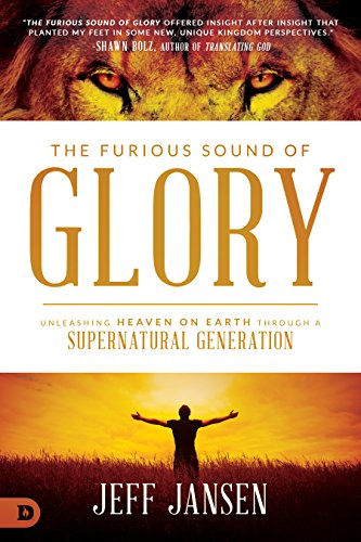 The Furious Sound of Glory: Unleashing Heaven on Earth Through a Supernatural Generation (English Edition)
