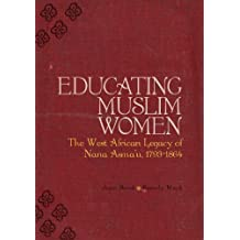 Educating Muslim Women: The West African Legacy of Nana Asma'u 1793-1864