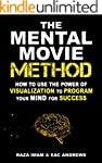 The Mental Movie Method: How to Use t...