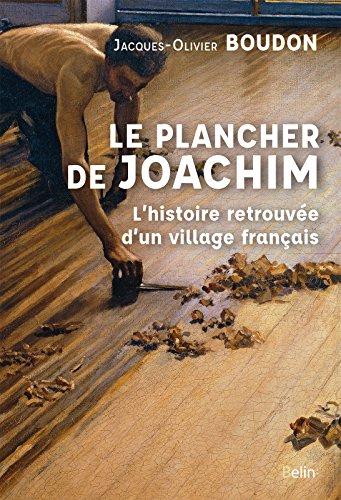 Le plancher de Joachim. L'histoire retrouvée d'un village français par Jacques-Olivier Boudon