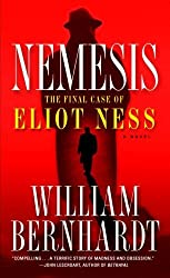 Nemesis: The Final Case of Eliot Ness by William Bernhardt (2009-09-29)