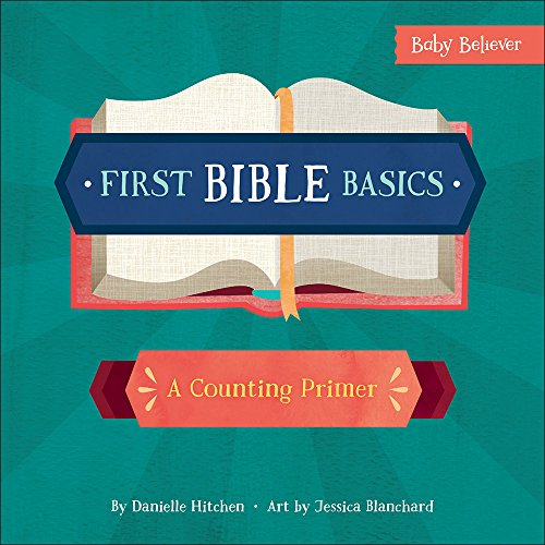 First Bible Basics: A Counting Primer (Baby Believer) por Danielle Hitchen