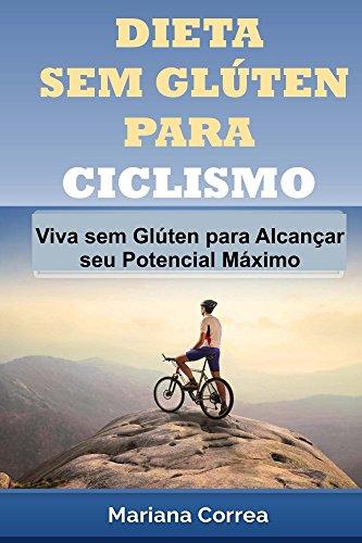 DIETA SEM GLUTEN PARA CICLISMO: Viva sem Glúten para Alcançar seu Potencial Máximo (Portuguese Edition) por Mariana Correa