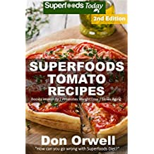 Tomato Recipes: Over 60 Quick & Easy Gluten Free Low Cholesterol Whole Foods Recipes full of Antioxidants & Phytochemicals (English Edition)