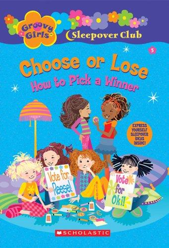 Choose or Lose: How to Pick a Winner (Groovy Girls Sleepover Club) Groovy Girls Club