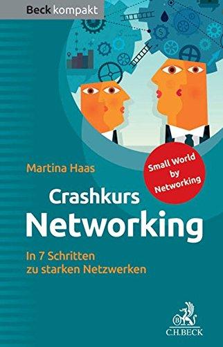 Crashkurs Networking In 7 Schritten Zu Starken Netzwerken Beck Kompakt