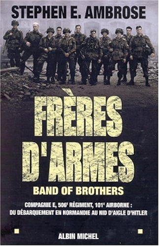 Frères d'armes, band of brothers : Compagnie E, 506ème régiment, 101ème airborne - Du débarquement en Normandie au nid d'aigle d'Hitler