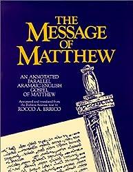 The Message of Matthew : An Annotated Parallel Aramaic-English Gospel of Matthew