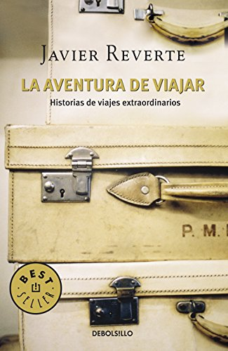 La aventura de viajar: Historias de viajes extraordinarios por Javier Reverte