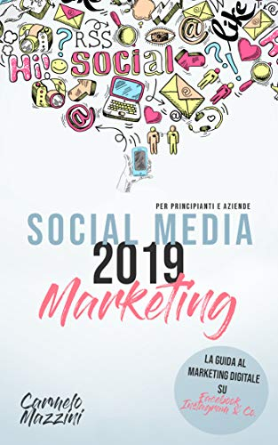 social media marketing 2019: la guida al marketing digitale su facebook, instagram & co., per principianti e aziende