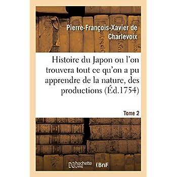 Histoire du Japon ou l'on trouvera tout ce qu'on a pu apprendre de la nature, des productions Tome 2