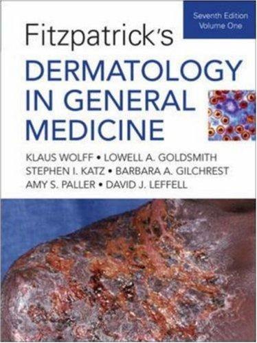 Fitzpatrick's Dermatology in General Medicine (2 Volumes) 7th edition by Wolff, Klaus, Goldsmith, Lowell, Katz, Stephen, Gilchrest, B (2007) Hardcover