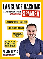 LANGUAGE HACKING SPANISH (Learn How to Speak Spanish - Right Away): A Conversation Course for Beginners (Language Hacking with Benny Lewis)