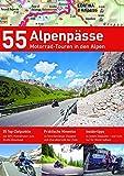 55 ALPENPÄSSE: 55 Motorradtouren in den Alpen (Alpentourer Tourguide)