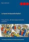 Le tarot de Marseille facile !: Tirez 4 lames… & lisez la réponse à votre question !