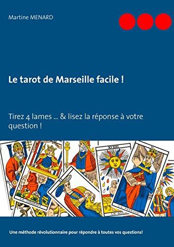 Le tarot de Marseille facile !: Tirez 4 lames... & lisez la réponse à votre question ! (French Edition)