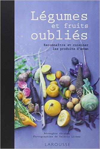Légumes et fruits oubliés : Reconnaître et cuisiner les produits d'antan de Bérengère Abraham ,Valérie Lhomme (Photographies) ( 21 septembre 2011 )