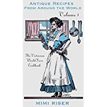 The Victorian World Fare Cookbook, Volume 1: Antique Recipes from Around the World (Victorian Cookery) (English Edition)