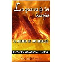 La guerra de los herejes (Spanish Edition)