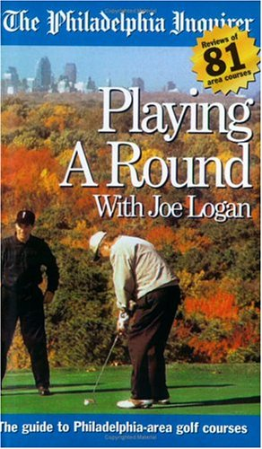 Playing A Round: The Guide To Philadelphia Area Golf Courses por Joe Logan