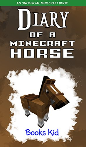 Diary of a Minecraft Horse: An Unofficial Minecraft Book (Minecraft Diary Books and Wimpy Zombie Tales For Kids 23) (English Edition)