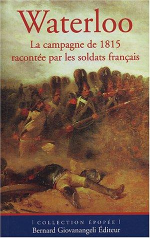 Waterloo : La campagne de 1815 racontée par les soldats français