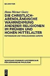 Die christlich-abendländische Wahrnehmung anderer Religionen im frühen und hohen Mittelalter: Methodische und vergleichende Aspekte (Wolfgang Stammler ... für Germanische Philologie, Band 23) by Hans-Werner Goetz (2013-09-17)
