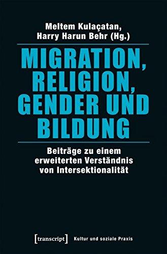 Migration, Religion, Gender und Bildung: Beiträge zu einem erweiterten Verständnis von Intersektionalität (Kultur und soziale Praxis)
