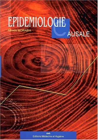 Epidémiologie causale par Alfredo Morabia